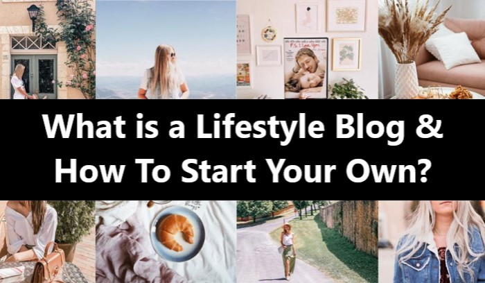 What is a Lifestyle Blog & How To Start Your Own?