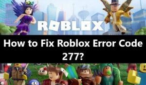 Roblox Error Code 277 - how to fix