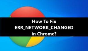 ERR_NETWORK_CHANGED fix