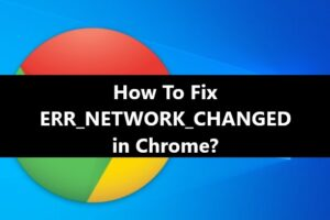 ERR_NETWORK_CHANGED fix