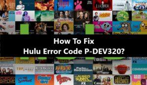 Hulu Error Code P-DEV320 Fix