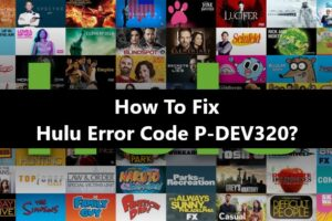 Hulu Error Code P-DEV320 Fix