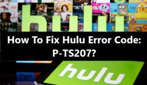 Hulu Error Code P-TS207 Fix