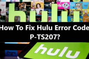 Hulu Error Code P-TS207 Fix