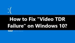 Video TDR Failure BSOD Error Fix