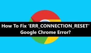 ERR_CONNECTION_RESET' Google Chrome Error