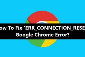 ERR_CONNECTION_RESET' Google Chrome Error