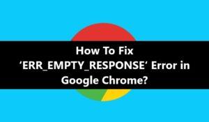 ERR_EMPTY_RESPONSE Error in Google Chrome