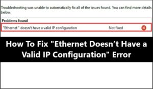 Ethernet Doesn't Have a Valid IP Configuration - Fix