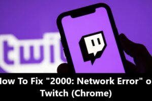 How To Fix Twitch Error 2000 on Chrome