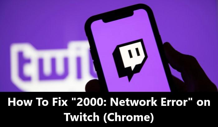 How To Fix Twitch Error 2000 on Chrome