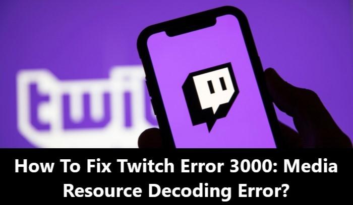 How To Fix Twitch Error 3000 - Media Resource Decoding Error