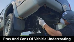 Pros and Cons of Vehicle Undercoating