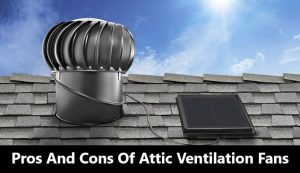 Pros And Cons Of Attic Ventilation Fans