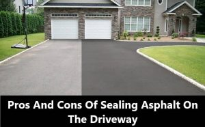 Pros and Cons of Sealing Asphalt On The Driveway